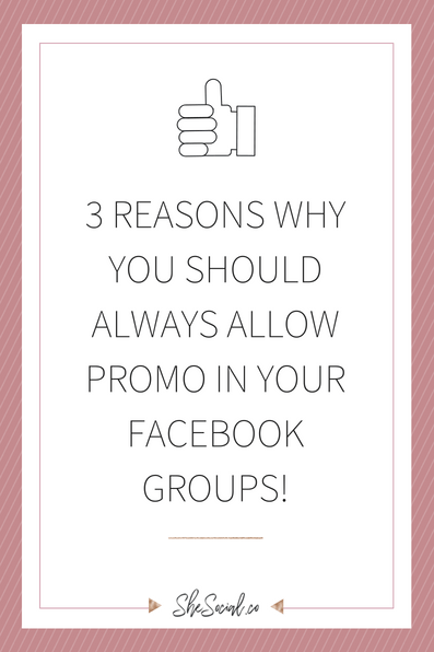 3 Reasons WHY You Should ALWAYS ALLOW Promo In Your Facebook Groups!