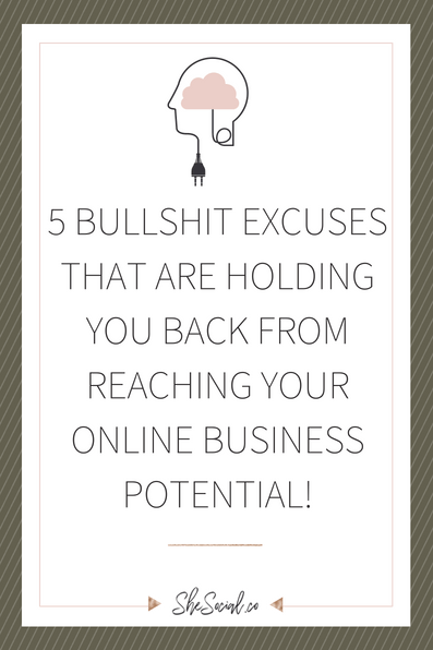 The 5 BULLSHIT Excuses That Are Holding You Back From Reaching Your Online Business Potential!